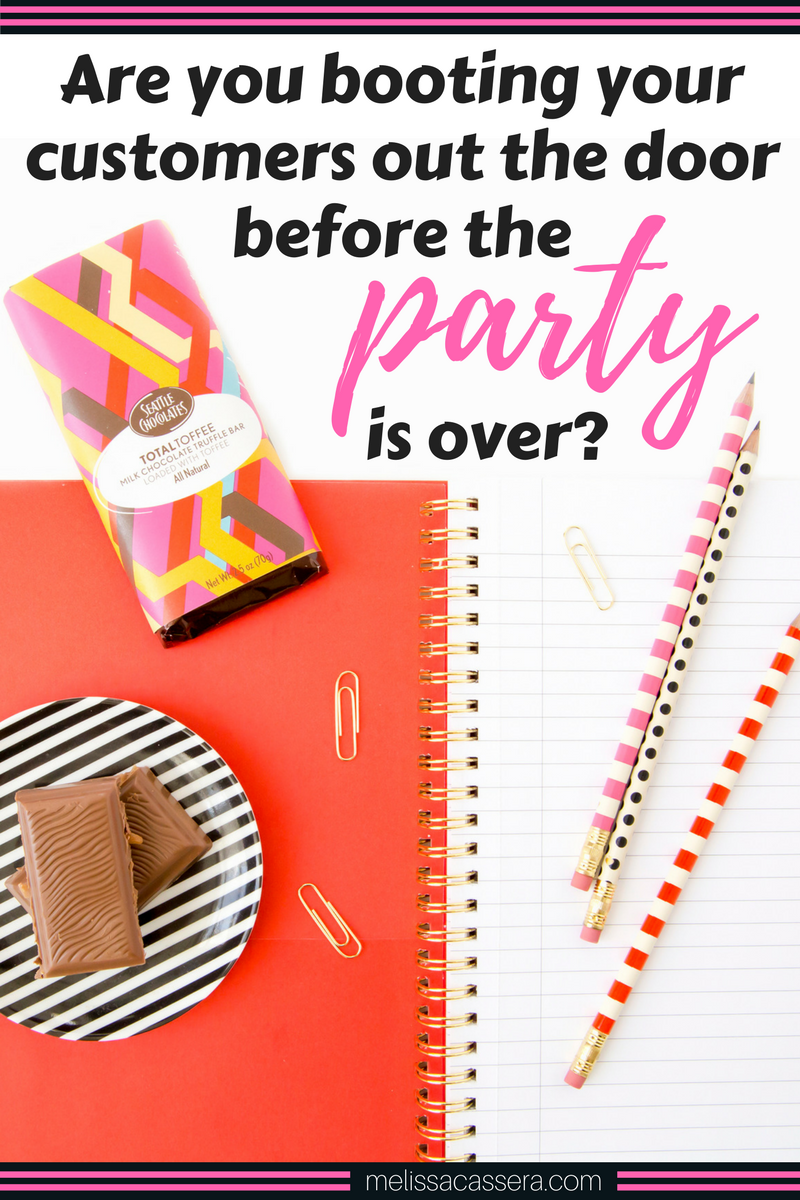 Are you booting your customers out the door before the party is over? #onlinebiz #entrepreneurship #marketingtips #melissacassera