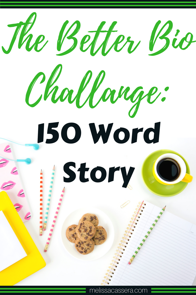 The Better Bio Challenge: 150 word story #entrepreneurship #copywriting #onlinebusiness #marketingtips #melissacassera