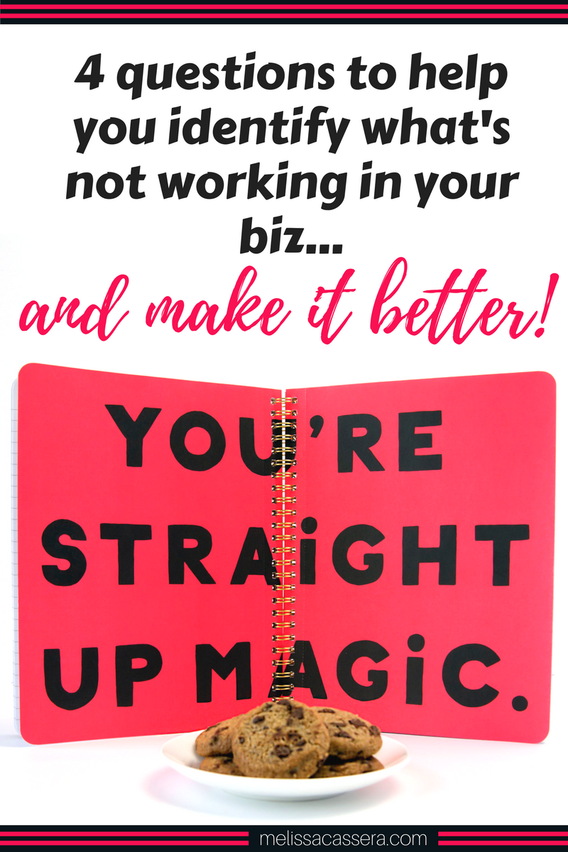 4 questions to help you identify what's not working in your biz...and make it better! #businesstips #onlinebiz #entrepreneurship #melissacassera