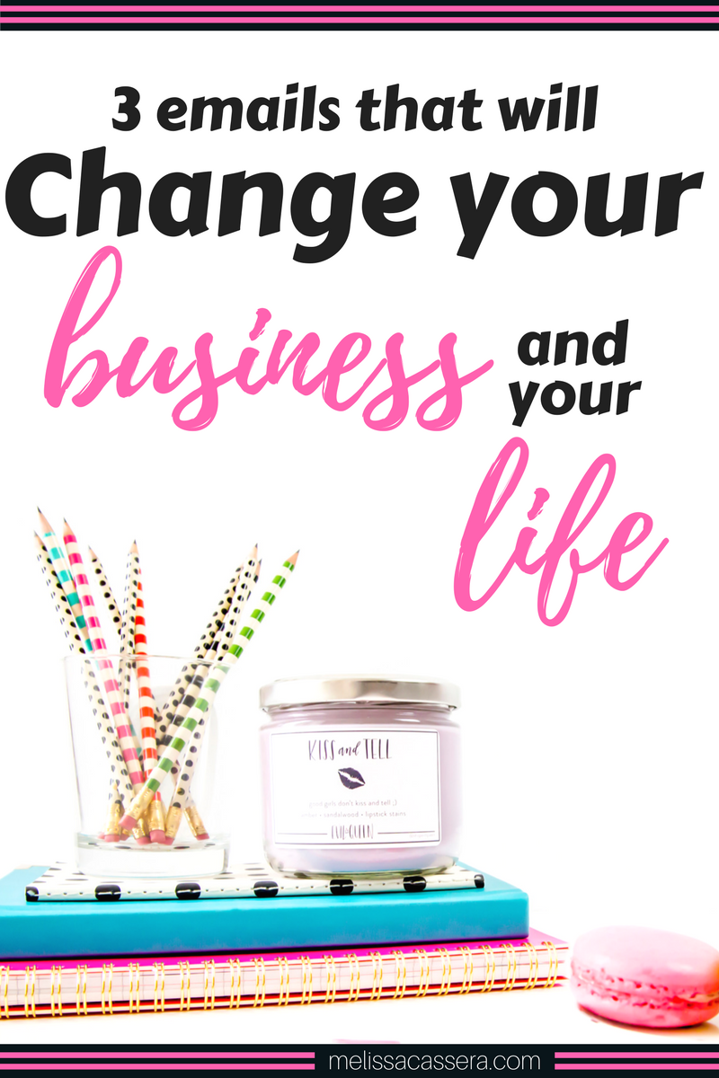 3 emails that will change your business & your life