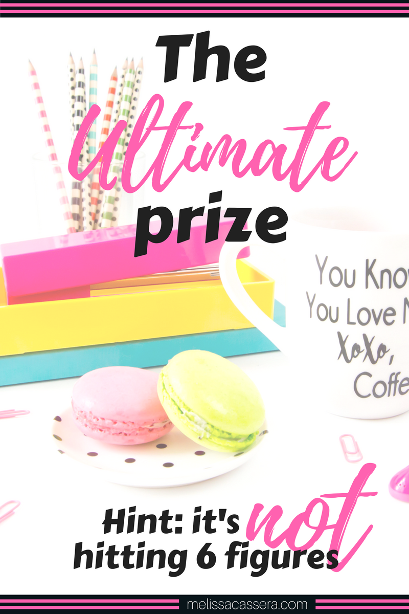 The ulimtimate biz prize. (Hint: It's NOT hitting 6 figures)