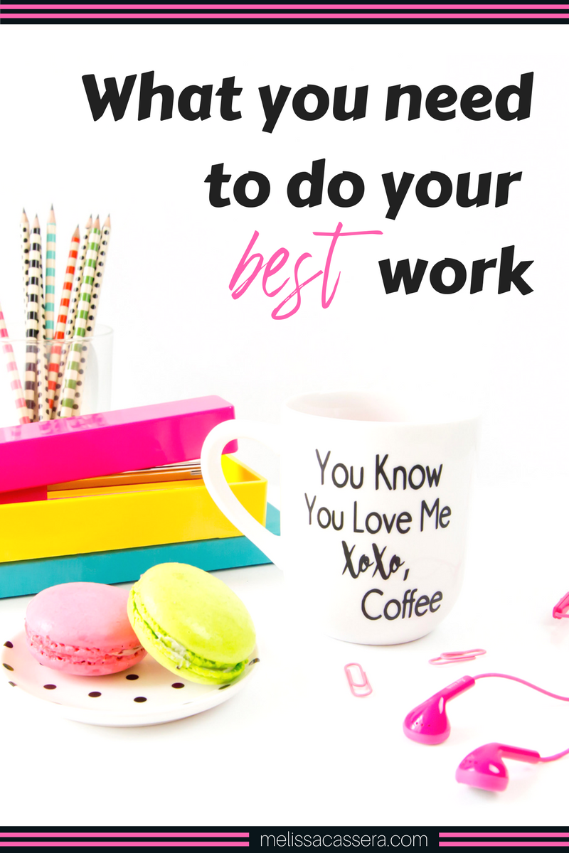 What do YOU need to your BEST work?
