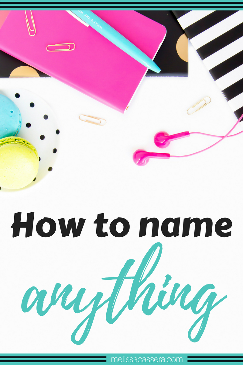 Stuck on what to name your new business, next online course, or even your blog post? Check out these tips for how to name anything!