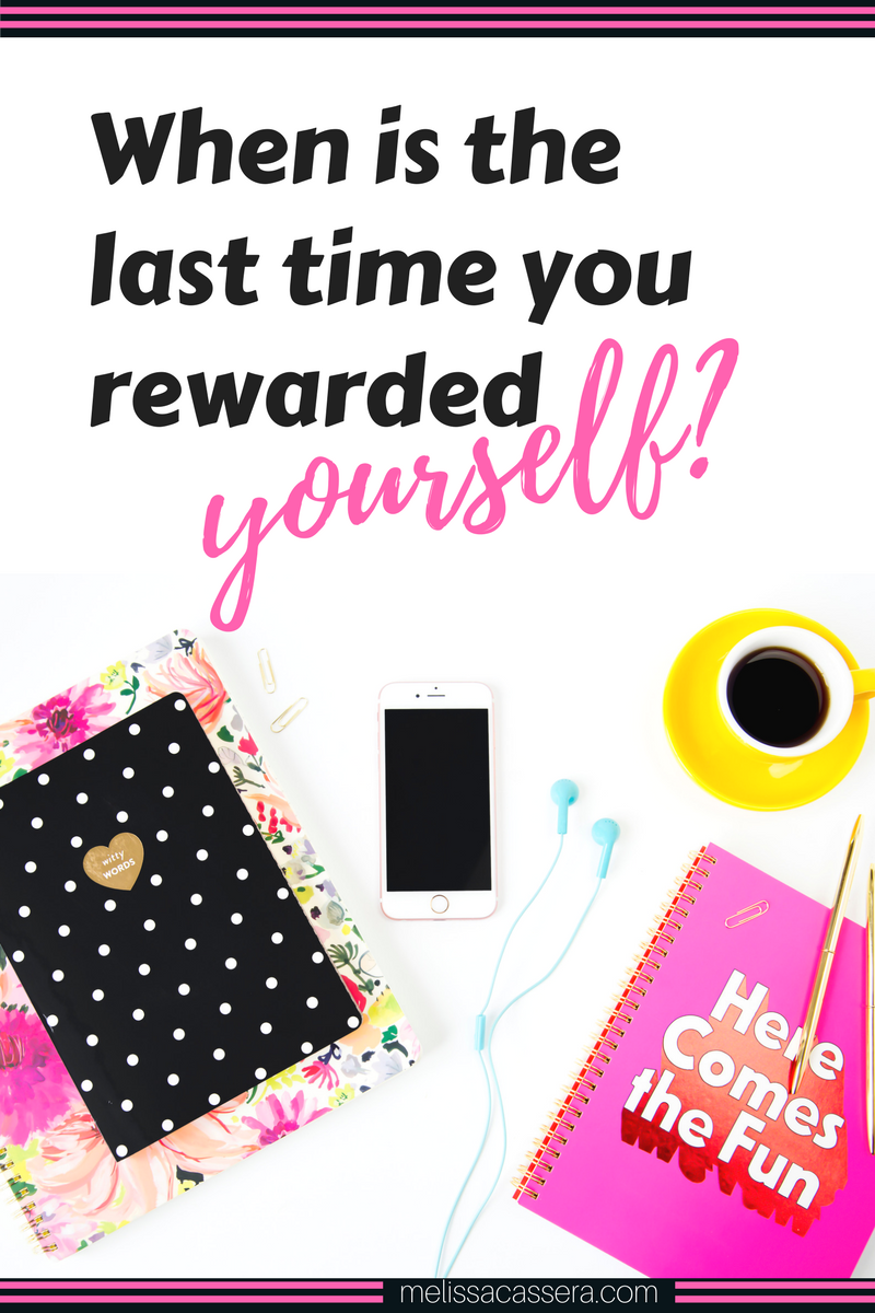 Have you taken time to reward your efforts or celebrate your wins lately? When is the last time you rewarded yourself?